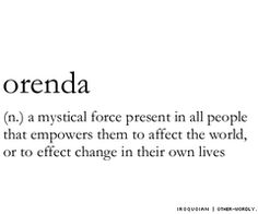 a mystical force present in all people that empowers them to affect the world, or to effect change in their own lives.