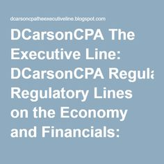 DCarsonCPA The Executive Line: DCarsonCPA Regulatory Lines on the Economy and Financials: GAO on Fin Reg Lines on the Economy and Financials Financial Regulation, Gao, Economics, Finance