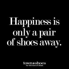 A life hack for happiness- the perfect pair of shoes! No matter your outfit for the day, our diverse collection has got you covered. Just choose the ideal pair to complete your look! Lovers Quotes, Me Quotes, Funny Quotes, Funny Fashion Quotes, Qoutes, Sign Quotes, Funny Memes, Sneaker Quotes, Heels Quotes