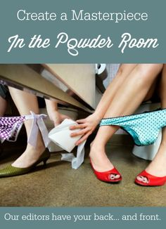 Submit your writing In the Powder Room! Our editors have your back…and front.
