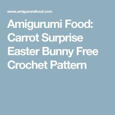 Amigurumi Food: Carrot Surprise Easter Bunny Free Crochet Pattern