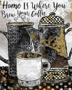 Home Is Where You Brew Your Coffee Art Print by Jennifer Lambein. Artist, Etsy, Art Licensing, DSW Licensing, Home Decor, Cafe, Kitchen, Coffee Cup, Coffee Mug, Coffee Pot, Mixed Media, Painting, Watercolor, Collage, Quote, Pattern, Gold, Grey, Gray, Black, White
