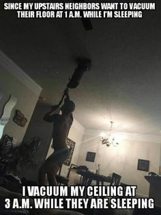 16 Pictures That Are Life When The People Living Upstairs Are Fucking Monsters Funny Quotes, Funny Memes, Hilarious, Neighbor Quotes, Marines Funny, Bad Neighbors, You Funny, Funny Stuff, Random Stuff