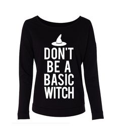 DON'T be a BASIC WITCH #Halloween #Sweater Long Sleeve by #NobullWomanApparel, for only $24.99! Click here to buy https://www.etsy.com/listing/242907675/dont-be-a-basic-witch-halloween-long?ref=shop_home_feat_2