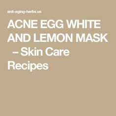 ACNE EGG WHITE AND LEMON MASK   – Skin Care Recipes