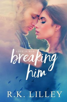 Breaking Him (Love is War #1) by R.K. Lilley – out Oct. 13, 2015 (click to purchase)
