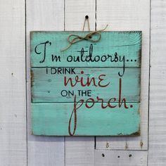 I'm Outdoorsy, I Drink Wine On the Porch, Rustic Decor, Hand Painted Rustic Reclaimed Pallet Wood Sign - Home Decor, Outside Sign, Deck Sign