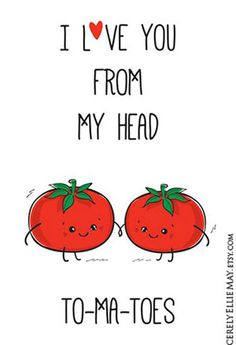 I Love You From My Head Tomatoes - Funny Food Pun Wall Art great as Gift for Mother, Best Fri. : I Love You From My Head Tomatoes - Funny Food Pun Wall Art great as Gift for Mother, Best Friends, or hang as Nursery Room Decor 40028 - - Funny Food Puns, Punny Puns, Cute Puns, Funny Doodles, Cute Doodles, Cheesy Puns, Cute Boyfriend Gifts, Pun Card, Cards For Friends