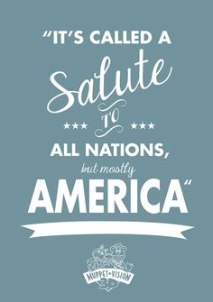 MuppetVisionQuote || it's called a salute to all nations, but mostly AMERICA.