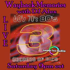 Saturday 9pm Eastern Wayback Memories with DJ Alex Our Marathon Man The music of 3 decades http://rememberthenradio.com Remember Then Radio - The Soundtrack of Our Lives -24/7/365 Dial us in at 605 475-5303