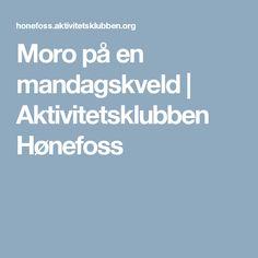 Moro på en mandagskveld | Aktivitetsklubben Hønefoss