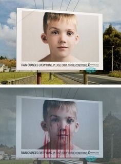 In New Zealand, they put up bleeding billboards to emphasize on what can happen when you drive wrecklessly in the rain, and other dangerous conditions. The person on the billboard bleeds when it rains, and returns to normal afterwards.