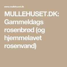 MULLEHUSET.DK: Gammeldags rosenbrød (og hjemmelavet rosenvand)