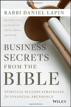 Business Secrets from the Bible: Spiritual Success Strategies for Financial Abundance by Rabbi Daniel Lapin... Amazon US$19.50- on my books to read list for sure.