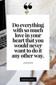 DO EVERYTHING WITH SO MUCH COURAGE IN YOUR HEART YOU WOULD NEVER WANT TO DO IT ANY OTHER WAY