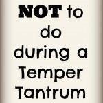What NOT to Do During A Temper Tantrum