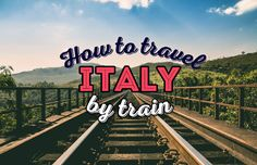 How to Travel Italy by Train - A First-Timer's Guide incl. things to do and places to stay | via @Just1WayTicket