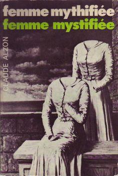 #sociologie : La Femme Mythifiee La Femme Mystifiée - Claude Alzon. 1ère édition Puf, 1978. 424 pp. brochées.