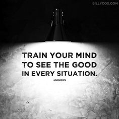 Train your mind to see the good in every situation. Some Quotes, Quotes To Live By, Random Quotes, Train Your Mind, Do What Is Right, Life Rules, Happy Thoughts, Random Thoughts, Deep Thoughts