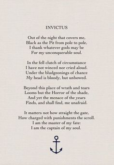 Invictus by William Ernest Henley.I am the master of my own fate, I am the captain of my soul.
