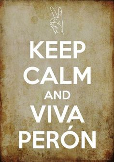 Keep Calm and VIVA PERON