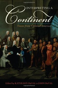 Kathleen DuVal and John DuVal (2009). Interpreting a Continent: Voices from Colonial America. Published by Rowman and Littlefield Publishers Ltd, United States.