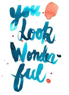 You look wonderful