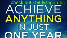 Achieve Anything You Want In Just One Year, If you believe in me i will prove to you!! Check Out the Link bit.ly/apptobiz