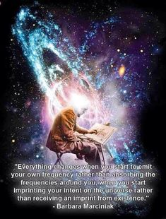 Everything changes when you start to emit your own frequency rather than absorbing the frequencies around you, when you start imprinting your intent on the universe rather than receiving an imprint from existence. - Barbara Marciniak -