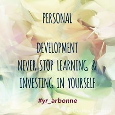 Never stop learning & developing yourself....Self growth is key for us to live fulfilling lives & to have a successful career.
