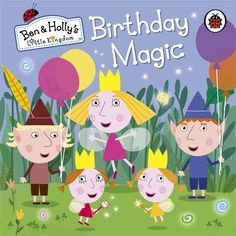Ben and Holly's Little Kingdom: Birthday Magic Ben & Holly's Little Kingdom: Amazon.co.uk: Books