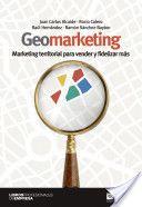 Geomarketing : marketing territorial para vender y fidelizar más / Juan Carlos Alcaide Casado, Rocio Calero de la Paz , Raúl Hernández Luque (2012)