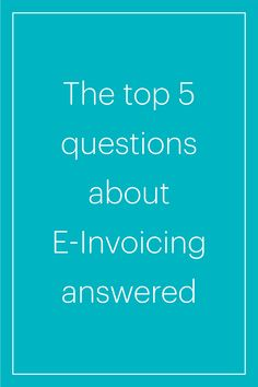 What are e-invoices and how does e-invoicing work? We answer the top 5 questions about e-invoicing that you need to know! Invoice Template, Templates, Question And Answer, Entrepreneurship, Online Business, Need To Know, Software, Success, Create
