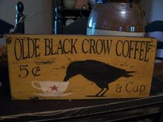 Hey, I found this really awesome Etsy listing at http://www.etsy.com/listing/108351991/primitive-olde-black-crow-coffee-sign