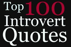 """After hours of searching and compiling, here it is: the most comprehensive list of introvert quotes in the universe! Find famous introvert quotes, quotes about being alone, solitude quotes, and other inspiring introvert quotes all right here for your reading pleasure. Enjoy! 😉  """"I am rarely bored alone; I am often bored in groups …"""