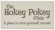 I wanted to name our Chiropractic clinic the Hokey Pokey Clinic, but no one has a sense of humor I guess. Great Quotes, Me Quotes, Funny Quotes, Inspirational Quotes, Genius Quotes, Random Quotes, Music Quotes, Motivational Quotes, The Words