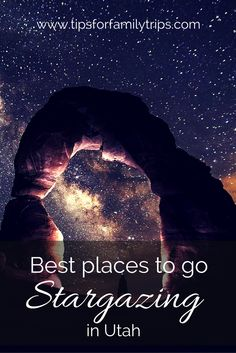 We have a list of the BEST places to go stargazing in Utah! | tipsforfamilytrips.com | dark sky | Moab | Bryce Canyon | star gazing | see the Milky Way