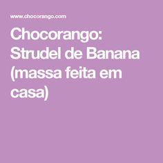 Chocorango: Strudel de Banana (massa feita em casa)