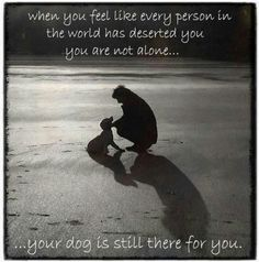 A Dog will always be there for you!