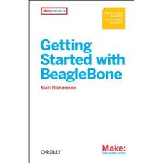 """Getting Started with Beaglebone"" - Matt Richardson, 2013, 75"