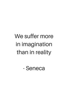 'Stoic Philosophy Quotes - We suffer more in imagination than in reality - Seneca' Framed Print by I Now Quotes, Deep Quotes, Wise Quotes, Words Quotes, Quotes To Live By, Motivational Quotes, Inspirational Quotes, Sayings, Change Quotes