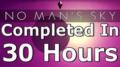 No Man's Sky News(Spoilers)No Man's Sky Completed In 30 Hours #NoMansSky