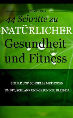 Oliver Peiss - 44 Schritte zu natürlicher Gesundheit und Fitness - http://peiss.org