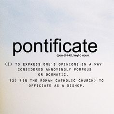 lol the simple fact that the definitions of this word relate to pompousness and the catholic church. Not the church of god, to be clear. Unusual Words, Weird Words, Rare Words, Unique Words, Fancy Words, Big Words, Words To Use, Great Words, Word Nerd