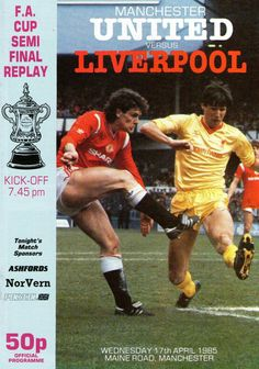 Man Utd 2 Liverpool 1 in April 1985 at Maine Road. The programme cover for the FA Cup Semi Final Replay.