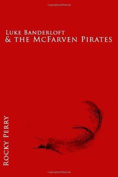 Luke Banderloft and the McFarven Pirates (Luke Banderloft, Book 1) by Rocky P Perry, http://www.amazon.com/dp/1478116919/ref=cm_sw_r_pi_dp_FptSrb190P3QK