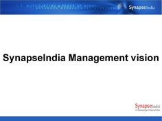SynapseIndia Management vision  SynapseIndia Management have always had the vision to build an organization that is known globally for developing exceptionally innovative technology solutions.