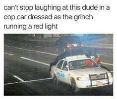 How the Grinch Stole a cop car