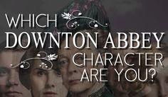 """Which """"Downton Abbey"""" Character Are You?"""