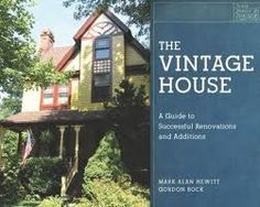 Vintage House: a guide to successful renovations and additions. by Gordon Bock and Mark A Hewitt 643.7 H611v